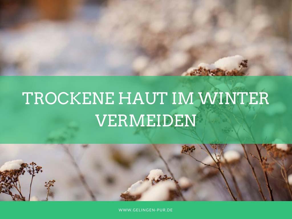 Trockene Haut im Winter vermeiden